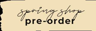 Spring Pre-Order